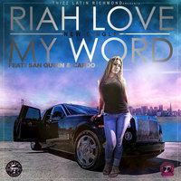 My Word (feat. San Quinn & Cardo) — Riah Love