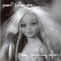 The Morning After — Pal Shazar