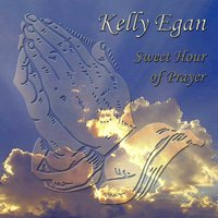 Sweet Hour of Prayer — Kelly Egan