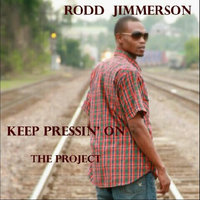 Keep Pressin' On the Project — Rodd Jimmerson