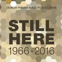 Still Here — Dublin Welsh Male Voice Choir