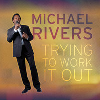 Trying to Work It Out — Michael Rivers