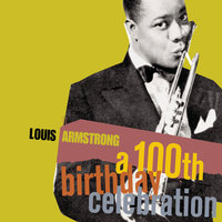A 100th Birthday Celebration — Louis Armstrong