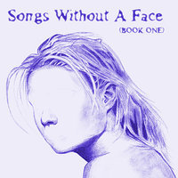 Songs Without a Face (Book One) — сборник