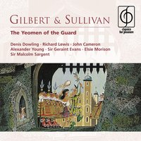Gilbert & Sullivan: The Yeomen of the Guard — Richard Lewis, Sir Malcolm Sargent, Glyndebourne Festival Chorus, Pro Arte Orchestra, James Cameron, Denis Dowling