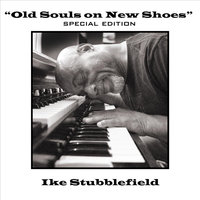 Old Souls On New Shoes — Ike Stubblefield