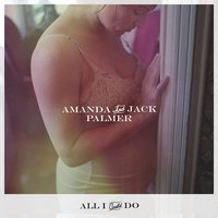 All I Could Do — Amanda Palmer, Jack Palmer