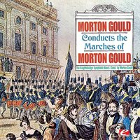Gould: Morton Gould Conducts The Marches Of Morton Gould — Morton Gould, The Knightsbridge Symphonic Band