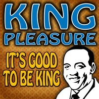 It's Good To Be King — King Pleasure