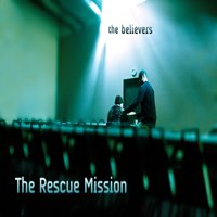 The Rescue Mission — The Believers