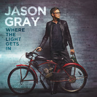 Where The Light Gets In — Jason Gray