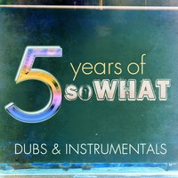 5 Years of So What: Dubs & Instrumentals — сборник