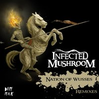 Nation Of Wusses Remix — Infected Mushroom