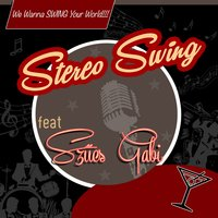 We Wanna Swing Your World — Szűcs Gabi, Stereo Swing
