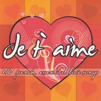 Je t'aime - 20 French Essential Love Songs — сборник