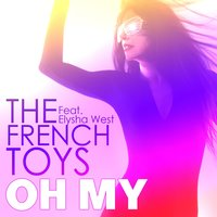 Oh My — The FrenchToys, Elysha West, The French Toys