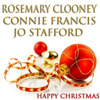Happy Christmas — Rosemary Clooney, Connie Francis, Jo Stafford, Irving Berlin