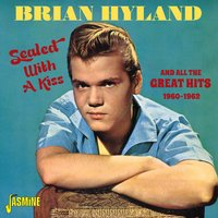 Sealed with a Kiss and All the Great Hits, 1960 - 1962 — Brian Hyland