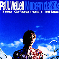Modern Classics - The Greatest Hits — Paul Weller