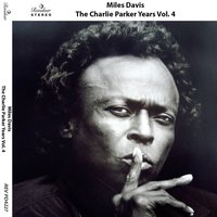 The Charlie Parker Years, Vol. 4 — Miles Davis