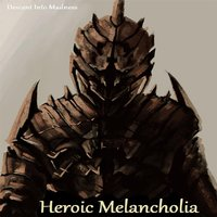 Descent Into Madness — Heroic Melancholia