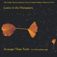 Stranger Than Truth — Loons inthe Monastery