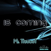 Is Coming — Mr. Thruout