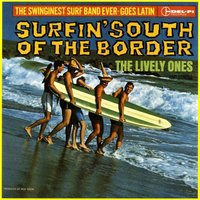 Surfin' South Of The Border — The Lively Ones/The Surf Mariachis