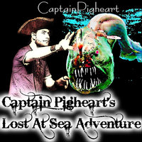 Captain Pigheart's Lost At Sea Adventure — Captain Pigheart