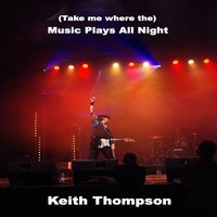 Music Plays All Night — Keith Thompson