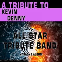 A Tribute to Kevin Denny — All Star Tribute Band