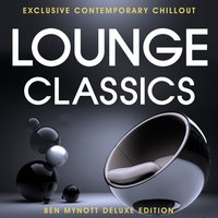 Lounge Classics - Exclusive Contemporary Chillout - Deluxe Edition Compiled by Ben Mynott — сборник