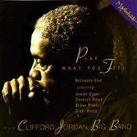 Play What You Feel — Benny Powell, Charles Davis, Dizzy Reece, Junior Cook, The Clifford Jordan Big Band