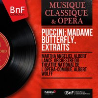 Puccini: Madame Butterfly, extraits — Джакомо Пуччини, Orchestre Du Theatre National De L'opera-comique, Albert Lance, Martha Angelici, Albert Wolff, Martha Angelici, Albert Lance, Orchestre du Théâtre National de l'Opéra-Comique, Albert Wolff