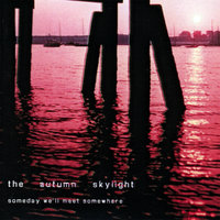 Someday We'll Meet Somewhere — The Autumn Skylight