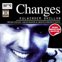 Changes — Kulwinder Dhillon