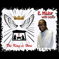 The King is Here — E. MaJor with Unity