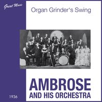 Organ Grinder's Swing — Ambrose And His Orchestra
