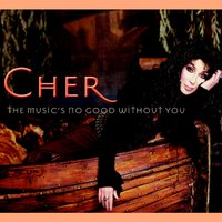 The Music's No Good Without You — Cher