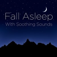 Fall Asleep with Soothing Sounds — Sleep All Night