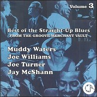Best of The Straight-Up Blues From The Groove Merchant Vault — Muddy Waters, Joe Williams, Joe Turner, Jay McShann