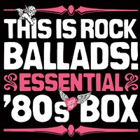This Is Rock Ballads! Essential '80s Box — сборник