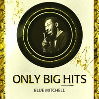 Only Big Hits — Blue Mitchell