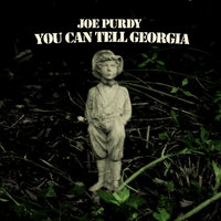 You Can Tell Georgia — Joe Purdy