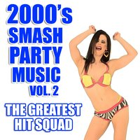 2000's Smash Party Music Vol. 2 — The Greatest Hit Squad
