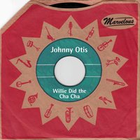Willie Did the Cha Cha — Johnny Otis