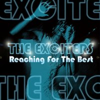 Reaching For The Best — The Exciters