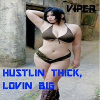 Hustlin Thick, Lovin Big — Viper