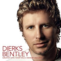 Greatest Hits / Every Mile A Memory 2003 - 2008 — Dierks Bentley
