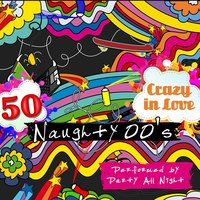 Crazy in Love: 50 Naughty 00's — Party All Night